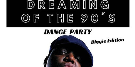 Dreaming Of The 90's - Biggie Edition tickets