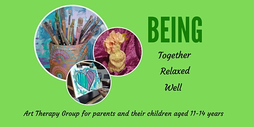 Being Together-  Art Therapy group for parents and their children  11-14