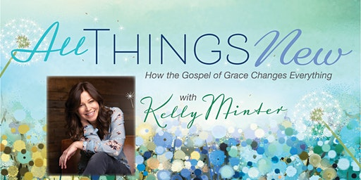 All Things New with Kelly Minter