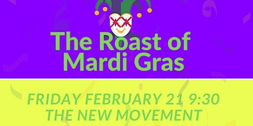 The Roast of Mardi Gras - a special comedy event