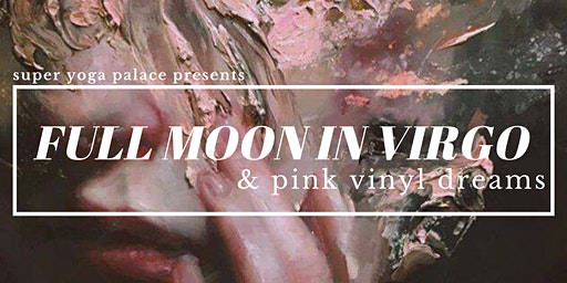 Full Moon in Virgo & Pink Vinyl Dreams | A Lunar Gathering