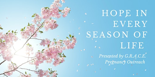 HOPE in Every Season of LIFE presented by G.R.A.C.E. Pregnancy Outreach