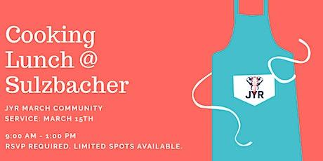 JYR March Community Service: Cooking Lunch @ Sulzbacher! tickets