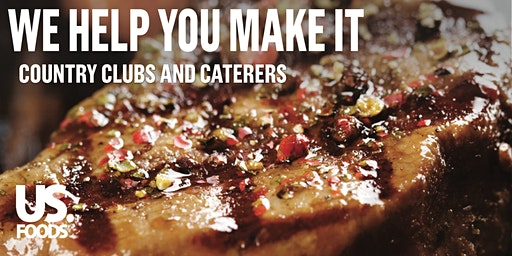 US Foods - WE HELP YOU MAKE IT - Country Clubs & Caterers