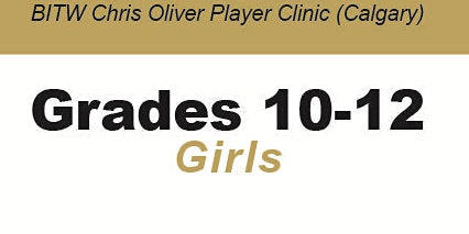 BITW Chris Oliver Player Clinic Grades 10-12 GIRLS - CALGARY