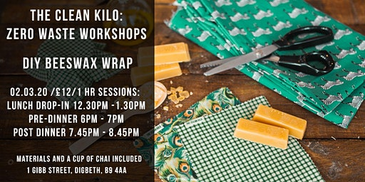 02.03.20 6PM TO 7PM THE CLEAN KILO ZERO WASTE WORKSHOP: DIY BEESWAX WRAPS
