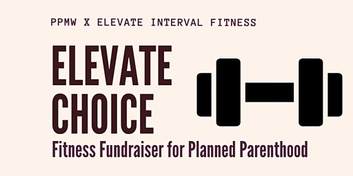 Elevate Choice @ Elevate Fitness - A Benefit Class for Planned Parenthood