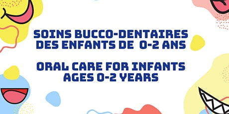 Soins buccobentaires pour 0 to 2 ans / Oral care for 0 to 2 years billets