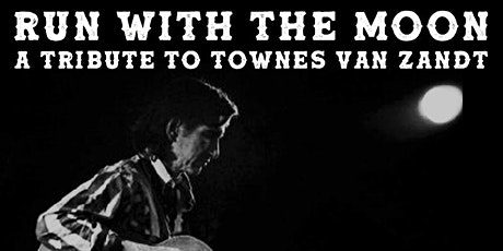 Run With The Moon: A tribute to Townes Van Zandt tickets