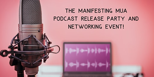 The Manifesting MUA Podcast Release Party