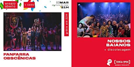 03/03 - TERÇA OPEN | FANFARRA OBSCÊNICAS + NOSSOS BAIANOS NO MUNDO PENSANTE ingressos