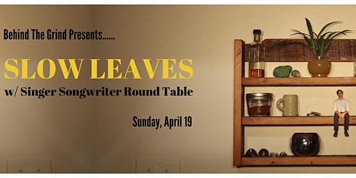 SLOW LEAVES w/ CURTIS PHAGOO'S SINGER SONGWRITER ROUND TABLE