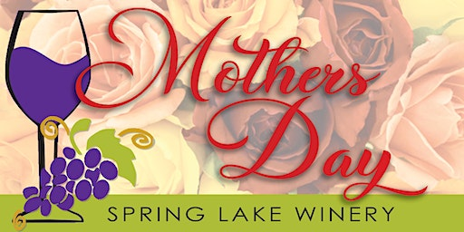 Mother's Day weekend at Spring Lake Winery