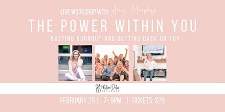 The Power Within You Workshop: Busting Burnout and Getting Back on Top tickets