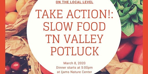 TAKE ACTION!: Slow Food TN Valley Potluck: On the Local Level