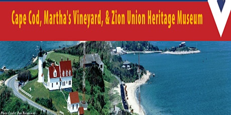 Cape Cod, Martha's Vineyard, & Zion Union Heritage Museum tickets
