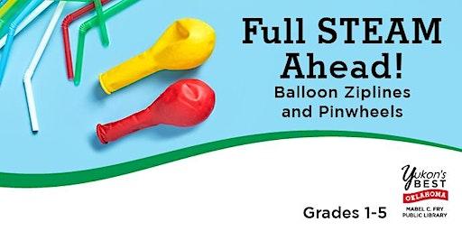 Full STEAM Ahead! Balloon Ziplines & Pinwheels (Repeated session)