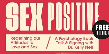 Sex Positive: Redefining our Attitudes to Love and Sex w/ Dr. Kelly Neff tickets