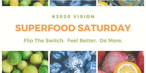Superfood Saturday - Flip the Switch.  Feel Better.  Do More.