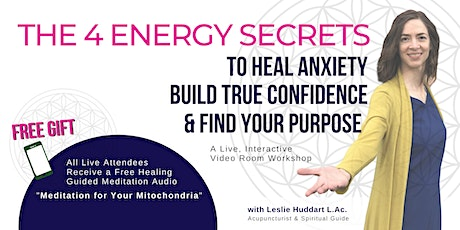 The 4 Energy Secrets: To Heal Anxiety, Build True Confidence & Find Purpose tickets