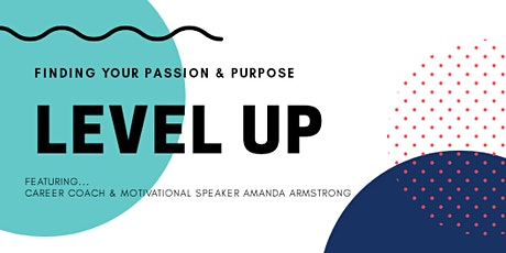 LEVEL UP   Finding Your Passion & Purpose tickets