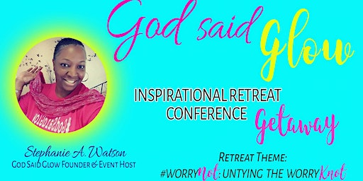 God Said Glow Inspirational Retreat Getaway 2020