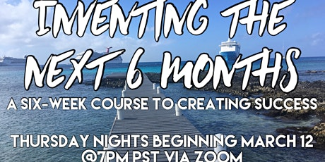 Inventing your next Six Months (6 week online class) tickets