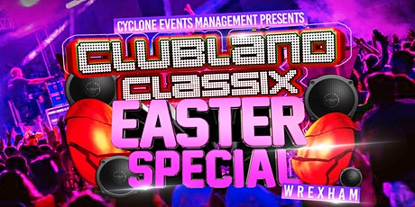 CLUBLAND EASTER SPECIAL WREXHAM tickets
