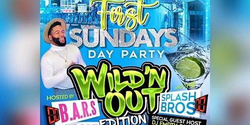FIRST SUNDAY DAY PARTY WILD N' OUT EDITION