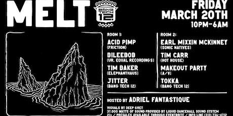 MELT W/ Acid Pimp, Bileebob, Earl McKinney, Tim Baker and More tickets