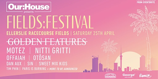 OUR:HOUSE FIELDS:FESTIVAL Ft GOLDEN FEATURES, MOTEZ, NITTI GRITTI, OFFAIAH & MORE