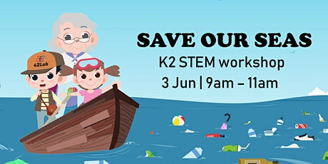 Save our Seas - STEM Workshop for K2 tickets