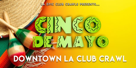 CINCO DE MAYO DOWNTOWN LOS ANGELES CLUB CRAWL  tickets