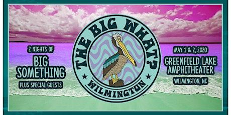 BIG WHAT?  Wilmington tickets