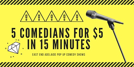 5 Comedians for $5 in 15 minutes East End Rundle Street Pop Up Comedy tickets