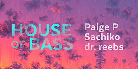 House of Bass: Spring Forward ft. Paige P, Sachiko, dr. reebs tickets