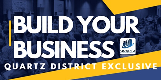 Quartz District Exclusive Build Your Business