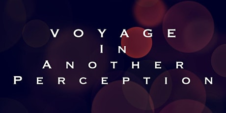 Voyage into Another Perception tickets