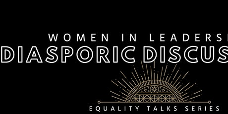 Diasporic Discussions - Women in leadership positions from the diaspora tickets