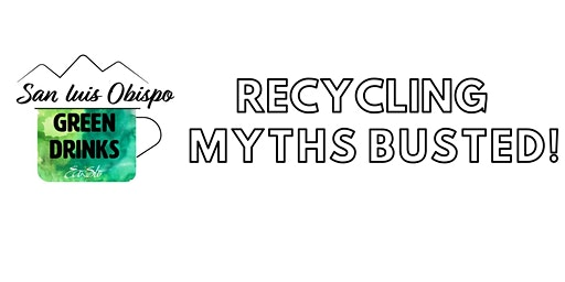 SLO Green Drinks - Recycling Myths Busted!