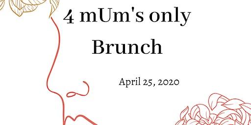 4 mUms only Brunch!