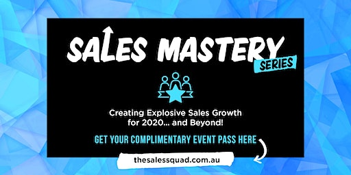 Sales Mastery Series - Creating Explosive Sales Growth for 2020 and Beyond!