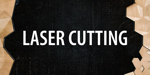 Laser Cutting 101 • 1:00p - 4:00p