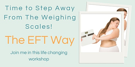 Step Away From The Weighing Scales! - Emotional Freedom Technique Workshop tickets