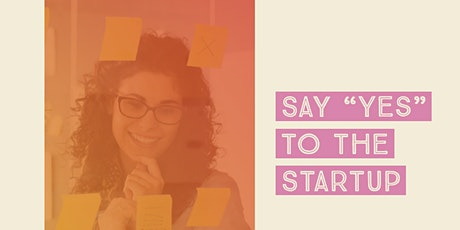 Say Yes to the Startup  Course (6 wks) tickets