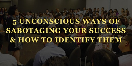 5 Unconscious Ways Of Sabotaging Your Success & How To Identify Them tickets