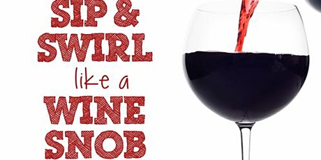 Everything you need to know: Sip and Swirl like a Wine Snob with Chris tickets