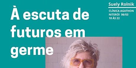 Agathon Niterói - Encontro com Suely Rolnik  - À escuta de futuros em germe ingressos