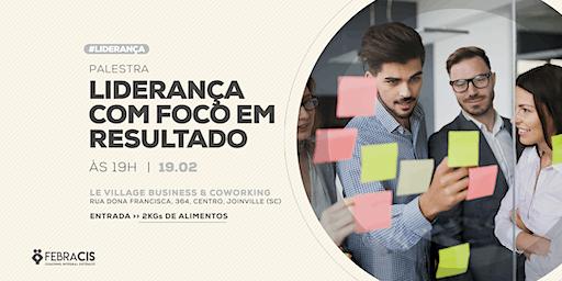 [Joinville/SC] Palestra LIDERANÇA COM FOCO EM RESULTADO - 19/02