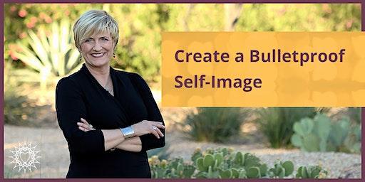Create a Bulletproof Self-Image
